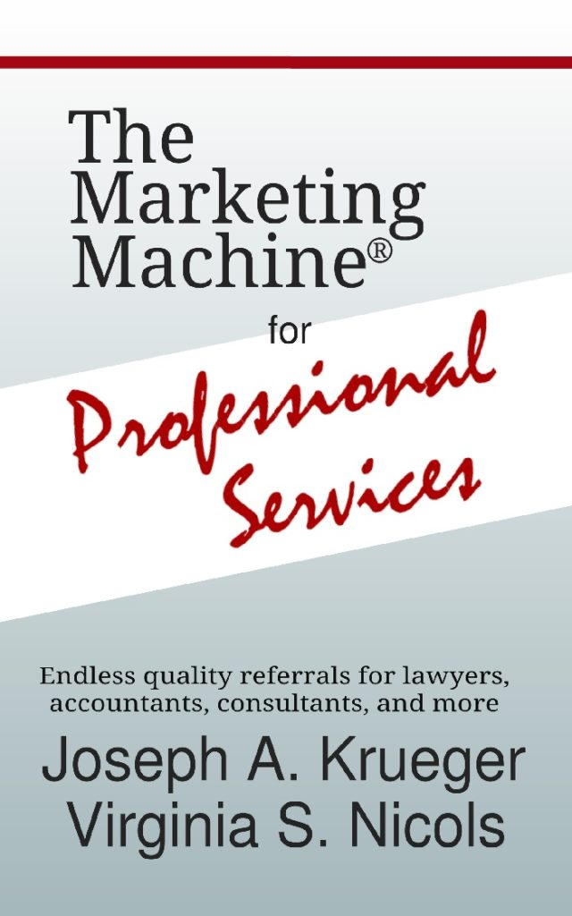 The Marketing Machine for Professional Services, Joseph A. Krueger and Virginia S. Nicols